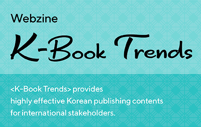 Webzine K-Book Trends K-Book Trends provides highly effective Korean publishing contents for international stakeholders.